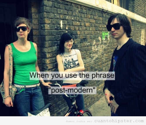 Sabes que eres hipster cuando usas la palabra posmoderno
