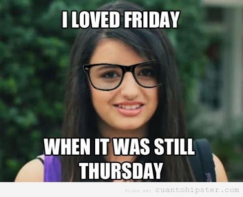 Meme de Rebecca Black, I loved friday when it was still thursday