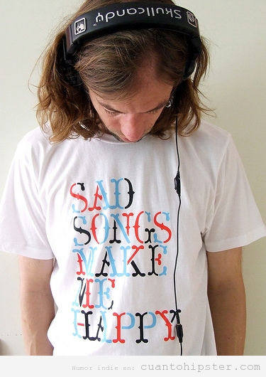 Camiseta hipster que dice: Sad song make me happy