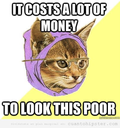 Meme hipster kitty, it costs a lot of money to look this pooor