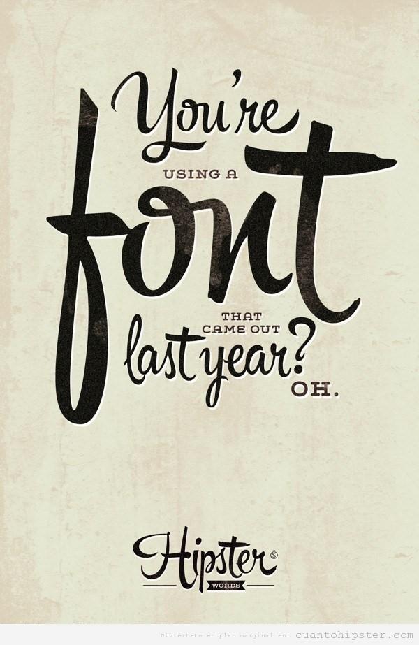 Diseño gráfico es hipster si usas una fuente salida el último año