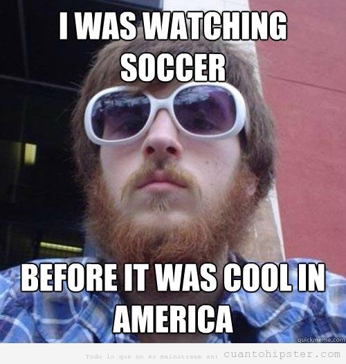 Meme gracioso de un hipster que ve soccer antes de ser mainstream