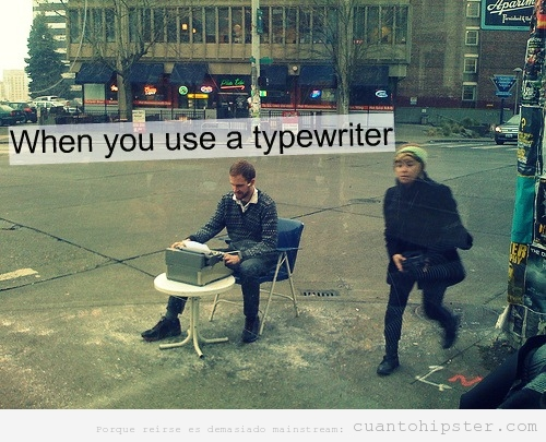 Sabes eres hipster cuando usas máquina escribir