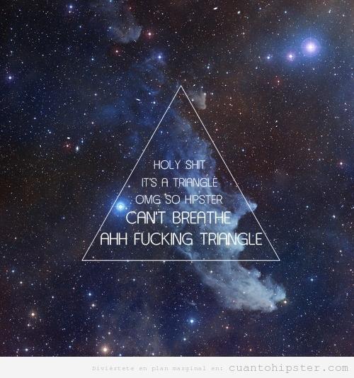 Imagen hipster trolleada, triángulo sobre el cosmos, Holly Shit iIt's a fucking triangle