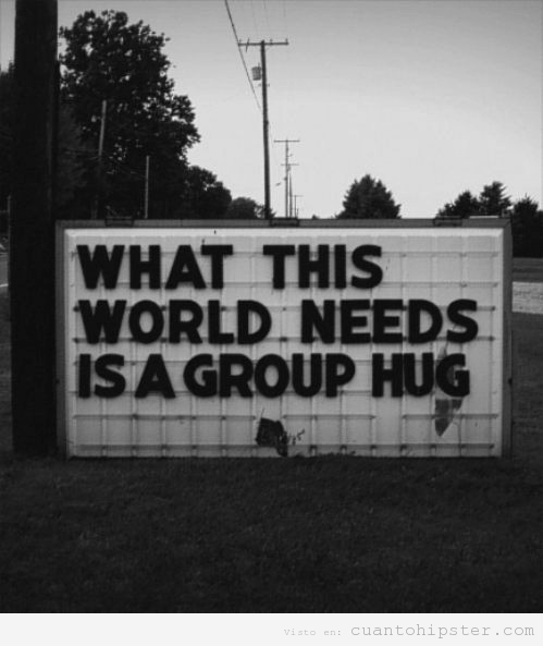 Cartel hipster What this world needs is a group hug