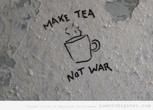 Make tea no war escrito en la pared