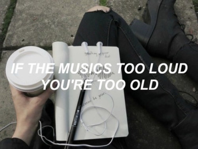 Frase: si la música está muy alta, tú estás muy viejo